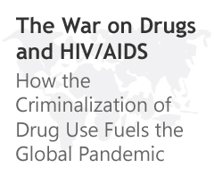 The war on drugs and HIV/AIDS: How the criminalization of drug use fuels the global pandemic